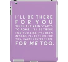 Friends- I'll Be There For You iPad Case/Skin