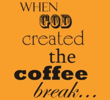When God Created The Coffee Break: A Tribute by AndrewBlackie