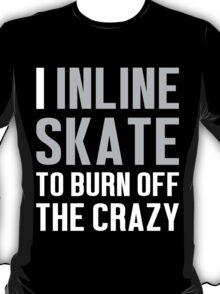 Burn Off The Crazy Inline Skate T-shirt T-Shirt