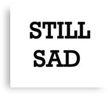 Still Sad! Canvas Print