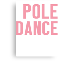 Burn Off The Crazy Pole Dance T-shirt Canvas Print