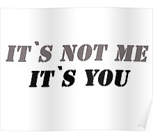 It`s not me it`s you! Poster