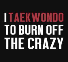 Burn Off The Crazy Taekwondo T-shirt T-Shirt