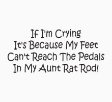 If Im Crying Its Because My Feet Cant Reach The Pedals In My Aunts Rat Rod by Gear4Gearheads
