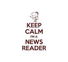 Keep calm, I'm a news reader by Bramble43