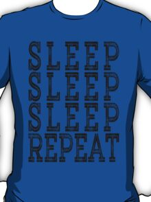 SLEEP SLEEP SLEEP REPEAT. T-Shirt