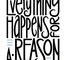 Everything Happens for a Reason by mrana