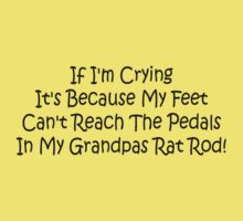 If Im Crying Its Because My Feet Cant Reach The Pedals In My Grandpas Rat Rod Kids Clothes