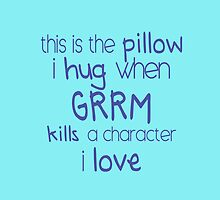 this is the pillow i hug when grrm kills a character i love by altershirt