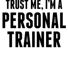 Trust Me I'm A Personal Trainer by kwg2200