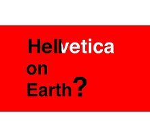 Helvetica - Hell on Earth? Photographic Print