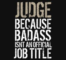 Hilarious 'Judge because Badass Isn't an Official Job Title' Tshirt, Accessories and Gifts by Albany Retro