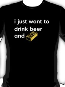 I Just Want to Drink Beer and [BRICK]! T-Shirt