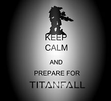 Keep calm and prepare for Titanfall by NargleSlayer