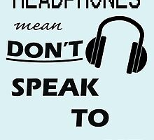Headphones Mean Don't Speak to Me! by bcdesign
