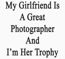 My Girlfriend Is A Great Photographer And I'm Her Trophy  by supernova23