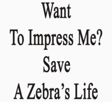 Want To Impress Me? Save A Zebra's Life  by supernova23
