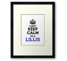 I cant keep calm Im a LILLIS Framed Print