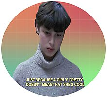 """Just because a girl's pretty doesn't mean that she's cool"" Sam Weir Freaks and Geeks Photographic Print"