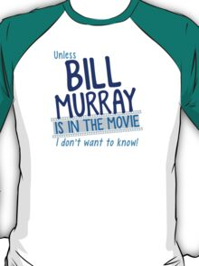 Unless BILL MURRAY is in the movie I don't wanna know! T-Shirt