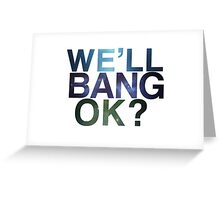 We'll bang, ok? Greeting Card