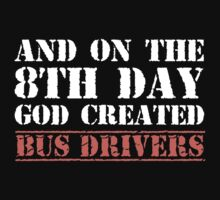 8th Day Bus Drivers T-shirt by musthavetshirts