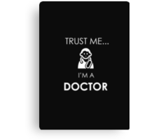 Trust Me I am a Doctor - T-Shirts & Hoodies Canvas Print