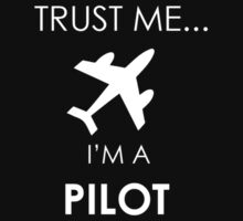 Trust Me I am a Pilot - T-Shirts & Hoodies by awesomearts