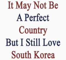 It May Not Be A Perfect Country But I Still Love South Korea  by supernova23