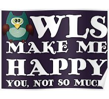 Owls make me happy. You, not so much.  Poster