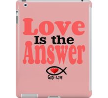Love is the Answer; God is Love iPad Case/Skin