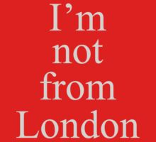I'm not from London by benjy