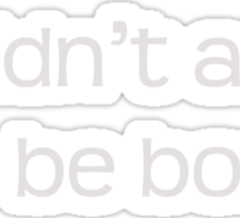I didn't ask to be born Sticker
