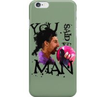 You said it, Man! iPhone Case/Skin