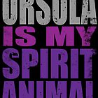 Ursula is my Spirit Animal by Penelope Barbalios