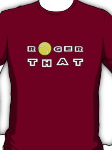 Roger That - Tennis Masters T-Shirt