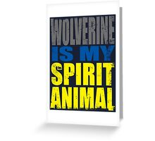 Wolverine is my Spirit Animal Greeting Card