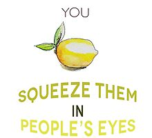When life gives you lemon, squeeze them in people's eyes by stephaniewoon