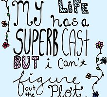 My Life Has A Superb Cast But I Can't Figure Out The Plot by Ruta Rudminaite