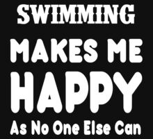 Swimming Make Me Happy As No One Else Can T-shirts & Hoodies by lovelyarts