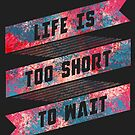 Life is too short by Lou Patrick Mackay