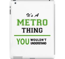 It's a METRO thing, you wouldn't understand !! iPad Case/Skin