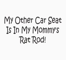My Other Car Seat In My Mommys Rat Rod by Gear4Gearheads