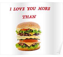 I love you more than hamburger! Poster