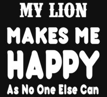 My Lion Makes Me Happy As No One Else Can - T-shirts & Hoodies by lovelyarts