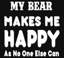 My Bear Makes Me Happy As No One Else Can - T-shirts & Hoodies by lovelyarts