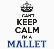 I cant keep calm Im a MALLET by icant