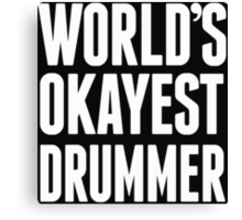 World's Okayest Drummer - T Shirts & Hoodies Canvas Print