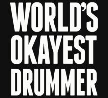 World's Okayest Drummer - T Shirts & Hoodies T-Shirt