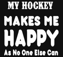 My Hockey Makes Me Happy As No One Else Can - T-shirts & Hoodies by lovelyarts
